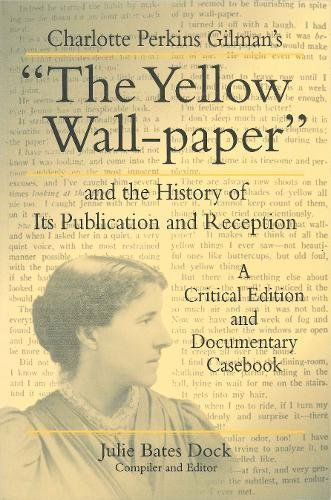 Charlotte Perkins Gilman's ''The Yellow Wall-Paper'' And the History of Its Publication and Reception - A Critical Edition and Documentary Casebook  (The Penn State Series in the History of the Book) by Penn State University Press