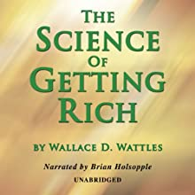 The Science of Getting Rich Audiobook by Wallace D. Wattles Narrated by Brian Holsopple