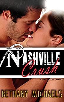 Nashville Crush: A Naughty in Nashville Steamy Romance by [Michaels, Bethany]