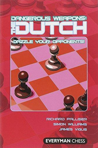 Dangerous Weapons: The Dutch: Dazzle Your Opponents! (everyman Chess Series) - Richard Palliser, Simon Williams, James Vigus