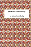 The Tale of Freddie Firefly, Arthur Scott Arthur Scott Bailey, 1495392880