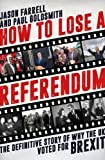 How To Lose A Referendum: The Definitive Story of Why The UK Voted for Brexit