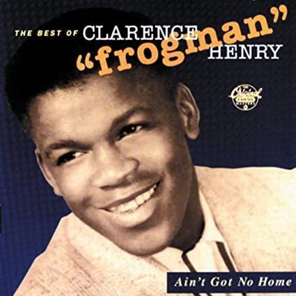 """Clarence """"Frogman"""" Henry - Ain't Got No Home: The Best of Clarence ..."""