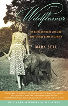 Wildflower: An Extraordinary Life and Untimely Death in Africa by [Seal, Mark]