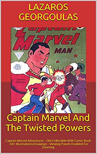 Livres gratuits en ligne télécharger l'audioCaptain Marvel And The Twisted Powers: Captain Marvel Adventures - Old Collectible B/W Comic Book - 50+   Illustrations/Drawings - Viewing Panels Enabled For Zooming by Lazaros Georgoulas PDF PDB B00LLPLNAY