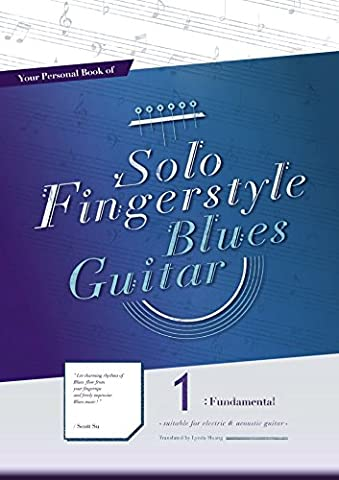 Your Personal Book of Solo Fingerstyle Blues Guitar 1 : Fundamental: (suitable for electric & acoustic (Fingerstyle Blues)