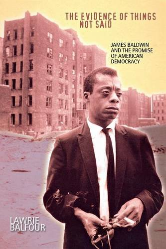 The Evidence of Things Not Said: James Baldwin and the Promise of American Democracy pdf epub