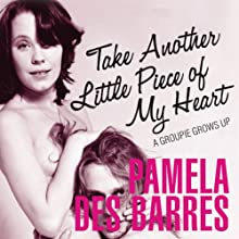 Take Another Little Piece of My Heart: A Groupie Grows Up Audiobook by Pamela Des Barres Narrated by Pamela Des Barres