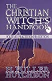 The Christian Witch's Handbook: Solitary Practitioner's Edition by H. Fuller Hutchinson (2010-03-01)
