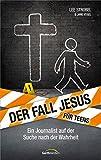 Der Fall Jesus. Für Teens: Ein Journalist auf der Suche nach der Wahrheit.