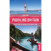 Paddling Britain: 50 Best Places to Explore by SUP, Kayak & Canoe