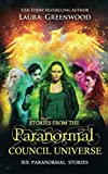 Stories From the Paranormal Council Universe: Six Paranormal Stories (The Paranormal Council Universe Collections) by  Laura Greenwood in stock, buy online here