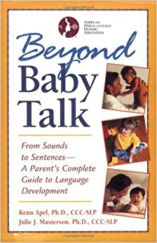 Beyond Baby Talk: From Sounds to Sentences, A Parent's Complete Guide to Language Development by Kenn Apel Ph.D. (2001-06-03)