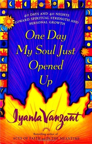 By Iyanla Vanzant One Day My Soul Just Opened Up: 40 Days And 40 Nights Towards Spiritual Strength And Personal Growth (1ST)
