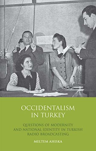Occidentalism in Turkey: Questions of Modernity and National Identity in Turkish Radio Broadcasting (Library of Modern Middle East Studies) by Brand: Tauris Academic Studies