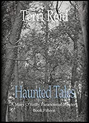 Haunted Tales: A Mary O'Reilly Paranormal Mystery - Book Fifteen (Mary O'Reilly Se