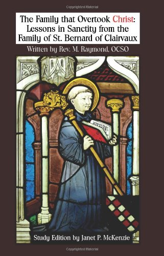 The Family That Overtook Christ Study Edition: Lessons in Sanctity from the Family of St. Bernard of Clairvaux