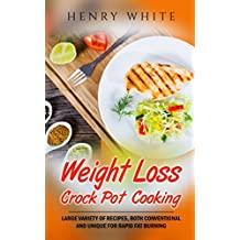 Weight Loss: Weight Loss Crock Pot Cooking, Large variety of recipes, both conventional and unique