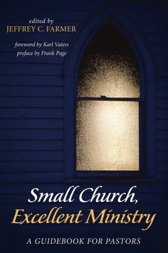 Small Church, Excellent Ministry: A Guidebook for Pastors