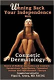 Winning Back Your Independence with Cosmetic Dermatology - Basics of Medical Aesthetics and Cosmetic Dermatology: Mesotheraphy, Pigmented Lesions and Photodynamic Therapy, Vipal Arora, 1435714261