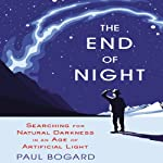 The End of Night: Searching for Natural Darkness in an Age of Artificial Light | Paul Bogard