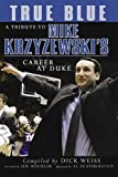 True Blue: A Tribute to Mike Krzyzewski's Career at Duke, Dick Weiss, 1596701056