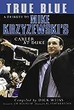 True Blue: A Tribute to Mike Krzyzewski's Career at Duke, Dick Weiss, 1596701056
