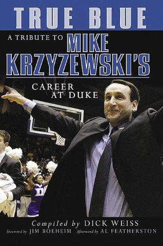 Read Online True Blue : A Tribute to Mike Krzyzewski's Career at Duke ebook