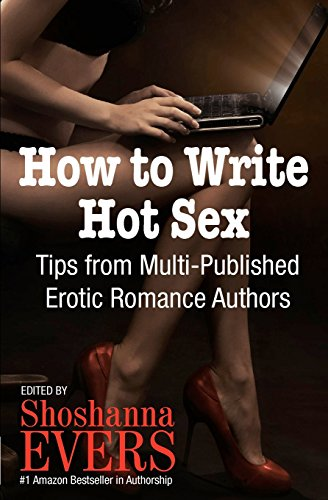 How to Write Hot Sex:Tips from Multi-Published Erotic Romance Authors