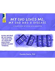 My Dad Loves Me, My Dad Has a Disease: A Child's View: Living with Addiction