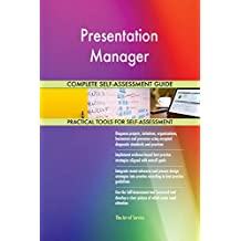 Presentation Manager All-Inclusive Self-Assessment - More than 690 Success Criteria, Instant Visual Insights, Comprehensive Spreadsheet Dashboard, Auto-Prioritized for Quick Results