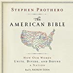 The American Bible: How Our Words Unite, Divide, and Define a Nation | Stephen Prothero