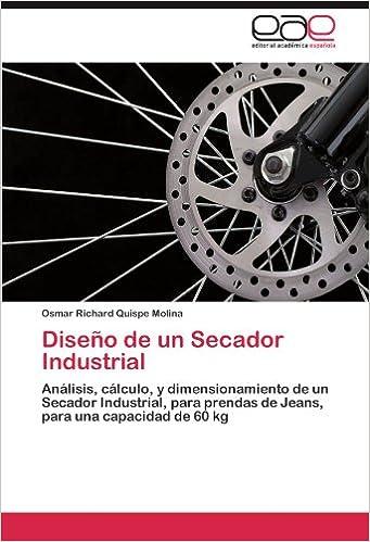 Diseño de un Secador Industrial: Análisis, cálculo, y dimensionamiento de un Secador Industrial, para prendas de Jeans, para una capacidad de 60 kg (Spanish ...
