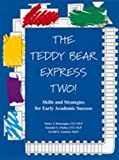 The Teddy Bear Express Two! : Skills and Strategies for Early Academic Success, Bonsangue, Nancy J. and Flatley, Susanne G., 089108309X
