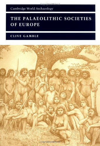 The Palaeolithic Societies of Europe (Cambridge World Archaeology)