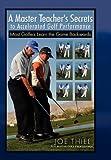 A Master Teacher's Secrets to Accelerated Golf Performance, Joe Thiel, 1453507965