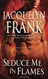 Seduce Me in Flames, Jacquelyn Frank, 0345517687