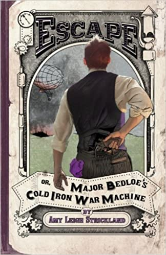 Escape OR, Major Bedloe's Cold Iron War Machine: Volume 2 (Royer Goldhawk Series)