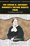 The Susan B. Anthony Women's Voting Rights Trial: A Headline Court Case