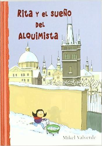 Rita y el sueño del alquimista (El Mundo de Rita) (Spanish Edition): Mikel Valverde: 9788479429096: Amazon.com: Books