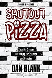 Soccer iQ Presents Shutout Pizza: Smarter Soccer Defending for Players and Coaches by Dan Blank (2015-06-15)