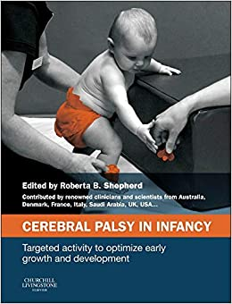 Cerebral Palsy In Infancy: Targeted Activity To Optimize Early Growth And Development, 1e por Roberta B. Shepherd Ma  Edd (columbia)  Facp epub