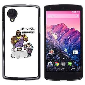 Stuss Case / Funda Carcasa protectora - I Pity The Fool - Mr T - Funny - LG Nexus 5 D820 D821