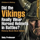 Did the Vikings Really Wear Horned Helmets in Battles? History Book Best Sellers | Children's History