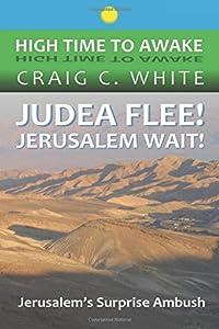 Judea Flee! Jerusalem Wait!: Jerusalem's Surprise Ambush (High Time to Awake) (Volume 15)