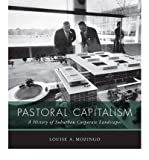[(Pastoral Capitalism: A History of Suburban Corporate Landscapes )] [Author: Louise A. Mozingo] [Oct-2011]