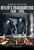 Hitler's Headquarters: 1939-1945 (Images of War)