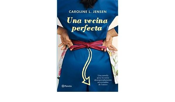 Una vecina perfecta: Caroline L. Jensen: 9788408004592: Amazon.com: Books