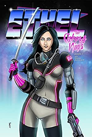 Ethel the Cyborg Ninja: Book 1