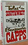 Tales of the Southwest, Benjamin C. Capps, 0385414447